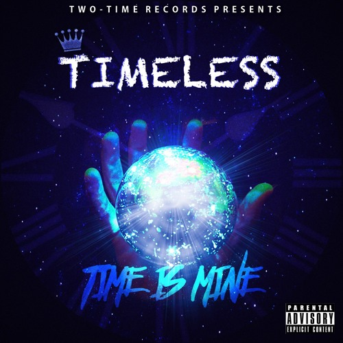 "Timeless Drops New Album ""Time Is Mine"" Digital Copy [@Timeless_Artist]"
